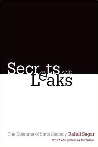 Secrets and Leaks: The Dilemma of State Secrecy: Rahul Sagar