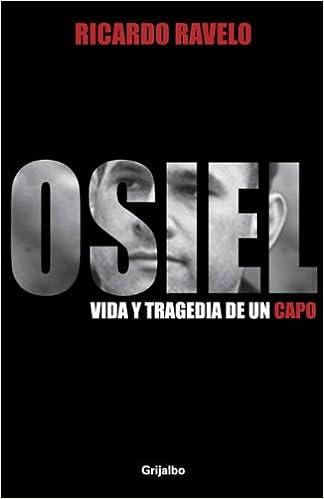 Osiel: Vida y Tragedia de un Capo Spanish Edition by Ricardo Ravelo 2010-02-23: Amazon.es: Ricardo Ravelo;: Libros