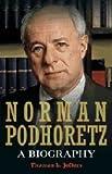 Norman Podhoretz: A Biography