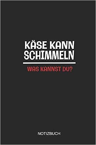 Käse Kann Schimmeln Was Kannst Du Notizbuch Liniertes