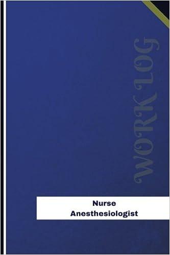 Nurse Anesthesiologist Work Log: Work Journal, Work Diary, Log - 126 pages, 6 x 9 inches (Orange Logs/Work Log)
