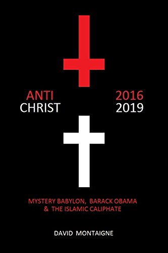 Antichrist 2016-2019: Mystery Babylon, Barack Obama & the Islamic Caliphate by [Montaigne, David]