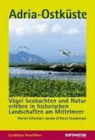 EuroNatur-Reiseführer Adria-Ostküste: Vögel beobachten und Natur erleben in historischen Landschaften am Mittelmeer