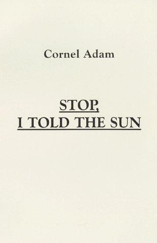 Stop, I Told The Sun Cornel Adam