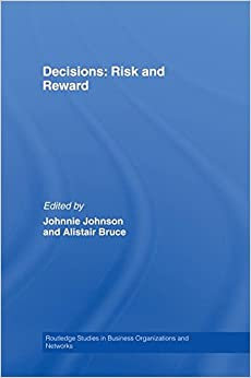 Decisions: Risk and Reward (Routledge Studies in Business Organizations and Networks)