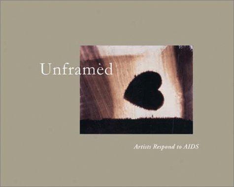 Read Online Unframed:  Artists Respond To AIDS PDF