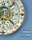 Goetter, Helden und Grotesken : Das Goldene Zeitalter der Majolika, , 3777431958