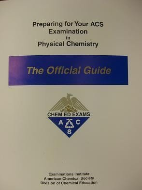 Preparing for Your ACS Examination in Physical Chemistry: The Official Guide by American Chemical Society published by Chem Ed Exams (2009)