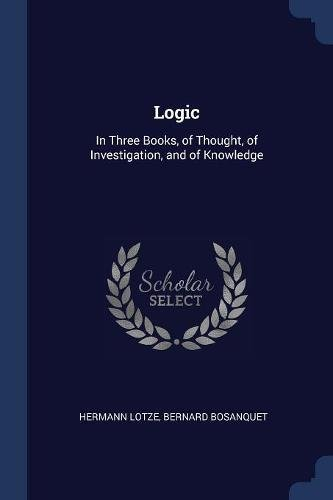 Logic: In Three Books, of Thought, of Investigation, and of Knowledge by Sagwan Press