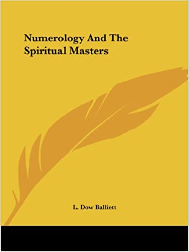 Numerology And The Spiritual Masters: L  Dow Balliett: 9781425323837
