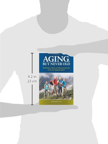 31P7AGZn2RL - Aging, But Never Old: The Realities, Myths, and Misrepresentations of the Anti-Aging Movement (Praeger Series on Contemporary Health & Living)