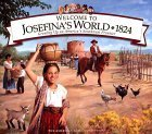 Welcome to Josefina's World 1824: Growing Up on America's Southwest Frontier (American Girl Collection)