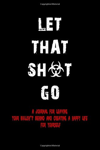 Image for Let That Sh*t Go: A Journal for Leaving Your Bullsh*t Behind and Creating a Happy Life: Zen as F*ck Journals