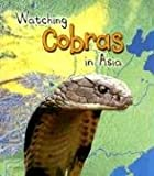 Watching Cobras in Asia, Richard Spilsbury and Louise A. Spilsbury, 1403472378