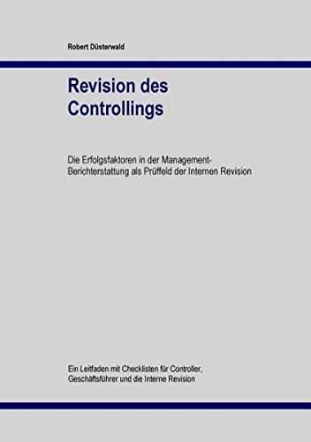 Revision des Controllings: Die Erfolgsfaktoren in der Management-Berichterstattung als Prüffeld der Internen Revision