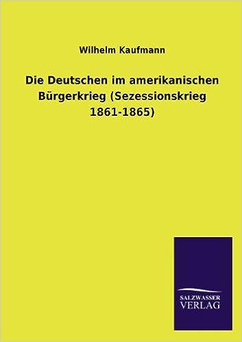 Die Deutschen im amerikanischen Bürgerkrieg (Sezessionskrieg 1861-1865) (German Edition)