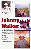 Johnny Walker, a Self-Made Millionaire's Story, Johnny Walker, As Told to Beverly Parkhurst-Moss, 097435340X