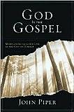 God Is the Gospel Publisher: Crossway Books