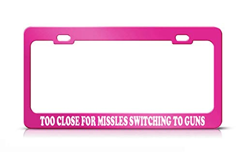 Product Express Too Close for MISSLES Switching to Guns Funny License Plate Frame Hot Pink Steel Metal