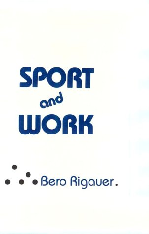 Sport and Work (European Perspectives: a Series in Social Thought & Cultural Ctiticism)
