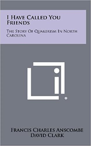Book I Have Called You Friends: The Story of Quakerism in North Carolina