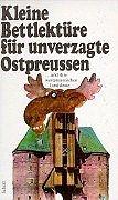 Kleine Bettlektüre für unverzagte Ostpreußen und ihre westpreußischen Landsleute