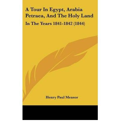 A Tour In Egypt, Arabia Petraea, And The Holy Land : In The Years 1841-1842 (1844)(Hardback) - 2009 Edition PDF