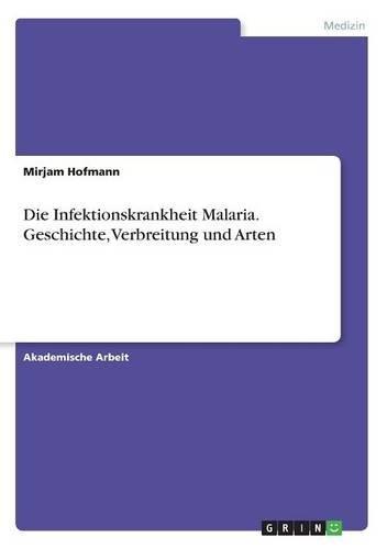 Die Infektionskrankheit Malaria. Geschichte, Verbreitung und Arten