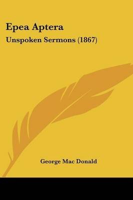Download [Epea Aptera: Unspoken Sermons (1867)] (By: George Mac Donald) [published: March, 2009] pdf