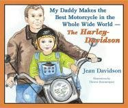 My Daddy Makes the Best Motorcycles in the Whole Wide World: The Harley-Davidson ebook