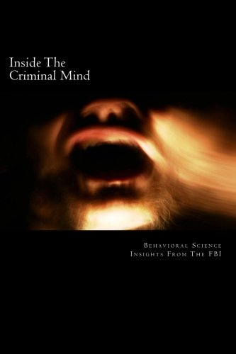 Inside The Criminal Mind:: Behavioral Science Insights From The FBI
