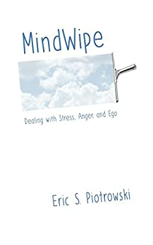 MindWipe: Dealing with Stress, Anger, and Ego by [Piotrowski, Eric]
