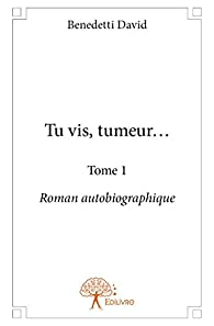 Tu Vis, Tumeur... - Tome 1 par David Benedetti