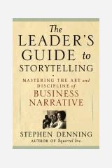 Leader's Guide to Storytelling - Mastering the Art & Discipline of Business Narrative (05) by Denning, Stephen [Hardcover (2005)] Hardcover