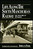 Life along the South Manchurian Railway : The Memoirs of Ito Takeo, , 087332465X