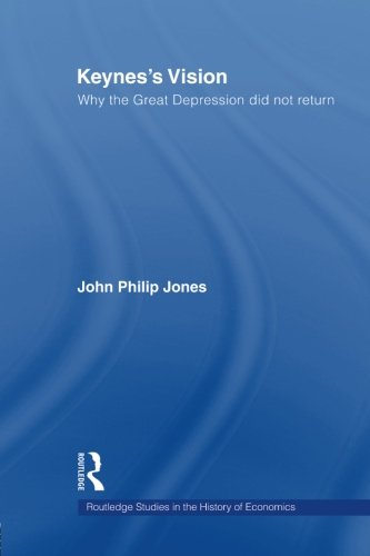Keynes's Vision: Why the Great Depression did not Return (Routledge Studies in the History of Economics)