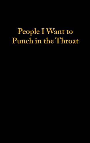 People I Want To Punch In The Throat (120 Page, 5x8 Notebook Lined Blank Book)