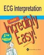 ECG Interpretation Made Incredibly Easy! (Incredibly Easy! Series®) (The Ecg In Practice)