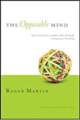 The Opposable Mind: How Successful Leaders Win Through Integrative Thinking Hardcover