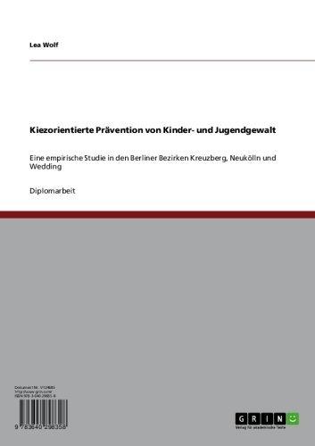 Download Kiezorientierte Prävention von Kinder- und Jugendgewalt: Eine empirische Studie in den Berliner Bezirken Kreuzberg, Neukölln und Wedding (German Edition) Pdf