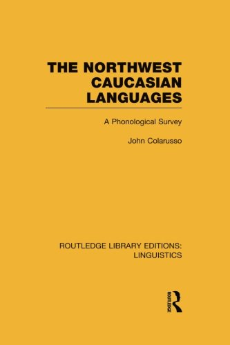 (The Northwest Caucasian Languages: A Phonological Survey (Routledge Library Editions: Linguistics))