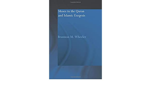 Moses in the Quran and Islamic Exegesis: 4 (Routledge Studies in the Quran)