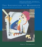 The Soundscape of Modernity - Architectural Acoustics and the Culture of Listening in America 1900-1933
