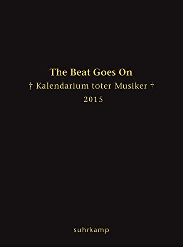 The Beat Goes On: Kalendarium toter Musiker für das Jahr 2015 (suhrkamp taschenbuch)