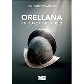 Reseña del libro Orellana, en busca del cielo de Jesús Lorenzo Aguilar