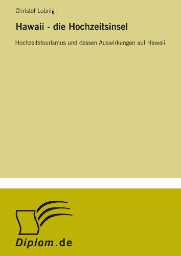 Hawaii - die Hochzeitsinsel Hochzeitstourismus und dessen Auswirkungen auf Hawaii  [Lobnig, Christof] (Tapa Blanda)