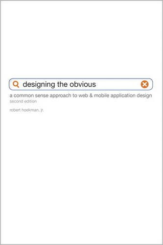 Designing the Obvious: A Common Sense Approach to Web & Mobile Application Design (2nd Edition) (Voices That Matter) by New Riders