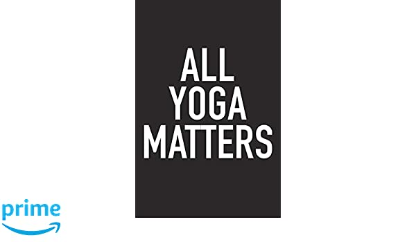 Amazon.com: All Yoga Matters: A 6x9 Inch Matte Softcover ...