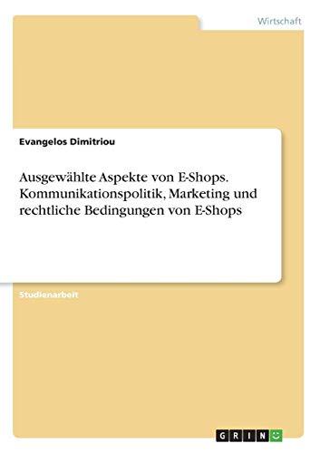 Ausgewählte Aspekte Von E-Shops. Kommunikationspolitik, Marketing Und Rechtliche Bedingungen Von E-Shops (German Edition) (Shop-bedingungen)