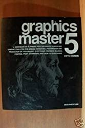 Graphics Master 5: A Workbook of Planning AIDS, Reference Guides and Graphic Tools for the Design, Estimating, Preparation and Production of Typogra